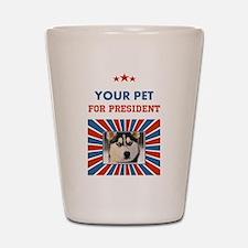 Custom Your Pet For President Shot Glass