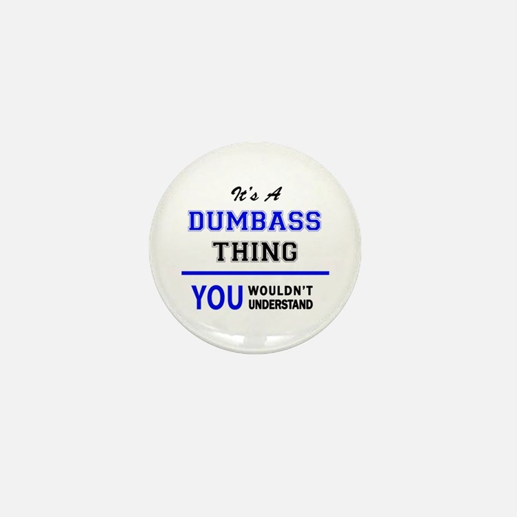 It's a DUMBASS thing, you wouldn't und Mini Button