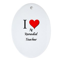 I Love My Remedial Teacher Oval Ornament