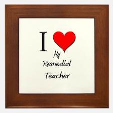 I Love My Remedial Teacher Framed Tile