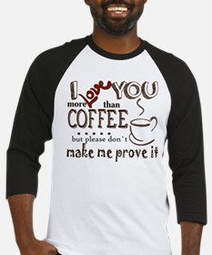 I love you more than coffee Baseball Jersey