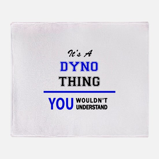 It's a DYNO thing, you wouldn't unde Throw Blanket