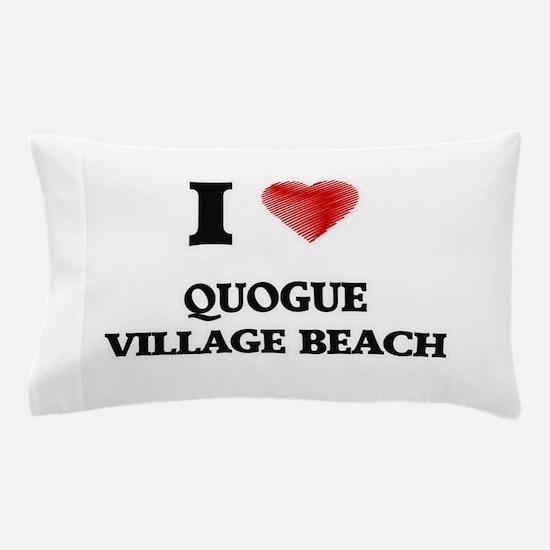 I love Quogue Village Beach New York Pillow Case