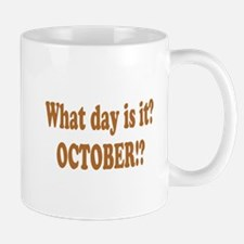 What day is it? October? Mug