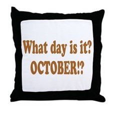What day is it? October? Throw Pillow