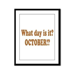 What day is it? October? Framed Panel Print
