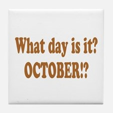 What day is it? October? Tile Coaster