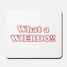 What a Wierdo! Mousepad