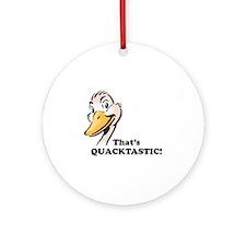 That's Quacktastic! Ornament (Round)