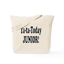 Ta-Ta-Today Junior! Tote Bag