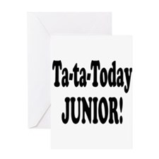 Ta-Ta-Today Junior! Greeting Card