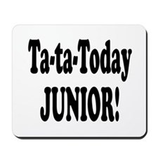 Ta-Ta-Today Junior! Mousepad