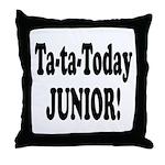 Ta-Ta-Today Junior! Throw Pillow