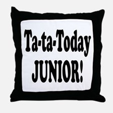 Ta-Ta-Today Junior! Throw Pillow