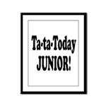 Ta-Ta-Today Junior! Framed Panel Print