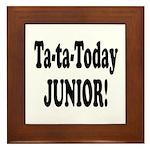 Ta-Ta-Today Junior! Framed Tile