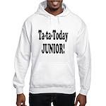 Ta-Ta-Today Junior! Hooded Sweatshirt