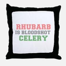RHUBARB IS BLOODSHOT CELERY Throw Pillow
