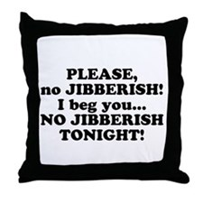 Please no JIBBERISH Throw Pillow