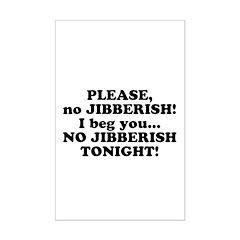 Please no JIBBERISH Posters