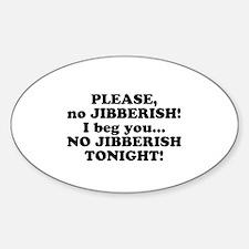 Please no JIBBERISH Oval Decal
