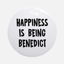 Happiness is being Benedict		 Ornament (Round)