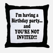 Birthday Party; Not Invited Throw Pillow