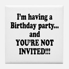 Birthday Party; Not Invited Tile Coaster