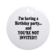 Birthday Party; Not Invited Ornament (Round)