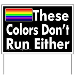 These Colors Don't Run Yard Sign