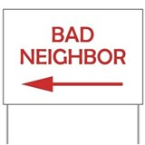 Bad neighbors Yard Signs
