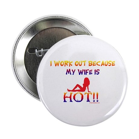 """I WORK OUT BECAUSE MY WIFE IS HOT!! 2.25"""" Button ("""