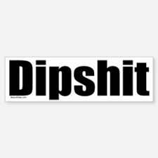 Dipshit Bumper Bumper Bumper Sticker