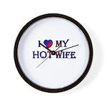 I LOVE MY HOT WIFE Wall Clock