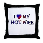 I LOVE MY HOT WIFE Throw Pillow