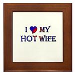 I LOVE MY HOT WIFE Framed Tile