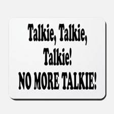 NO MORE TALKIE! Mousepad
