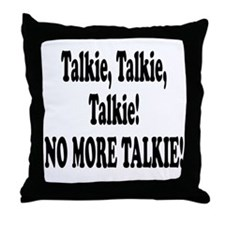 NO MORE TALKIE! Throw Pillow