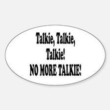 NO MORE TALKIE! Oval Decal