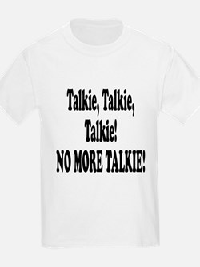 NO MORE TALKIE! T-Shirt