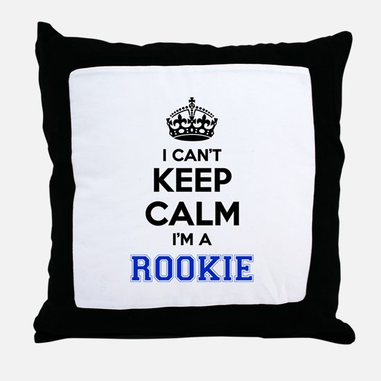 I can't keep calm Im ROOKIE Throw Pillow