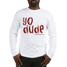YO Dude Long Sleeve T-Shirt