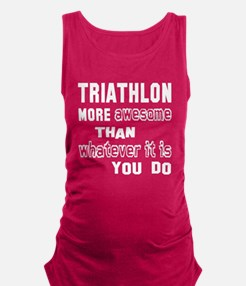 Triathlon more awesome than wha Maternity Tank Top