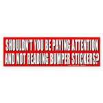 Shouldn't You Pay Attention Bumper Sticker