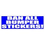 Ban All Bumper Stickers Bumper Sticker