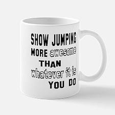 Show Jumping more awesome than whatever Mug