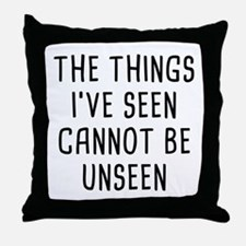 Cannot Be Unseen Throw Pillow