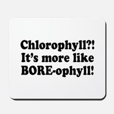 Chlorophyll? More like Bore-ophyll Mousepad