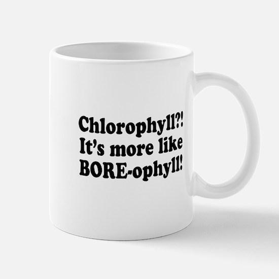 Chlorophyll? More like Bore-ophyll Mug