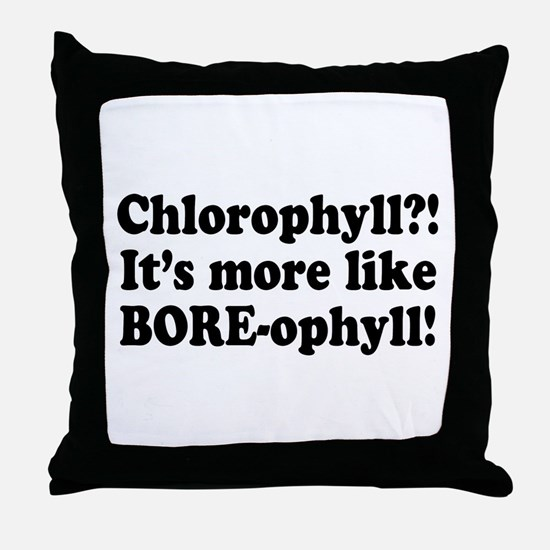Chlorophyll? More like Bore-ophyll Throw Pillow